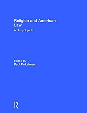 Religion and American Law: An Encyclopedia 9780815307501