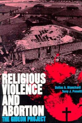 Religious Violence and Abortion: The Gideon Project 9780813011943