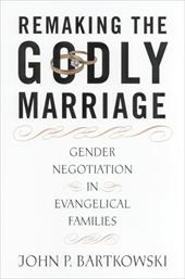 Remaking the Godly Marriage: Gender Negotiation in Evangelical Families