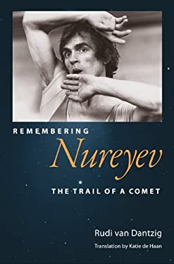 Remembering Nureyev: The Trail of a Comet 9780813032092