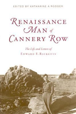 Renaissance Man of Cannery Row: The Life and Letters of Edward F. Ricketts 9780817311728