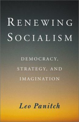 Renewing Socialism: Democracy, Strategy and Imagination