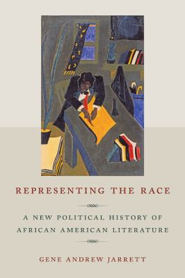 Representing the Race: A New Political History of African American Literature 9780814743393