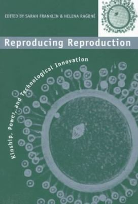 Reproducing Reproduction: Kinship, Power, and Technological Innovation 9780812215847