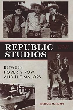 Republic Studios : Beyond Poverty Row and the Majors