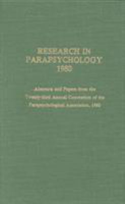 Research in Parapsychology 1980: Abstracts and Papers from the Twenty-Third Annual Convention of the Parapsychological Association, 1980 9780810814257