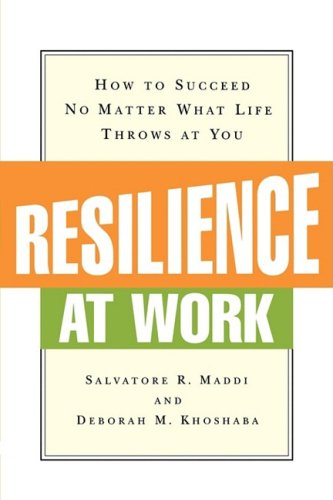 Resilience at Work: How to Succeed No Matter What Life Throws at You 9780814415955