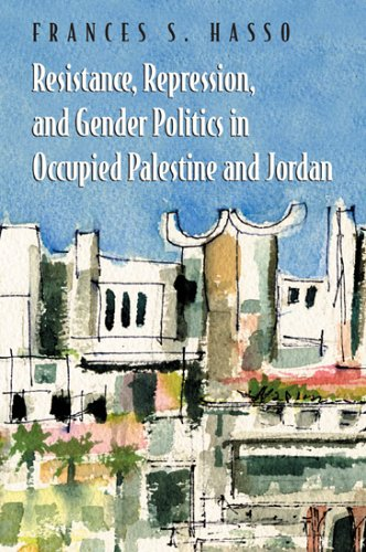 Resistance, Repression, and Gender Politics in Occupied Palestine and Jordan 9780815630876