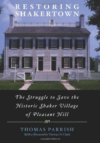 Restoring Shakertown: The Struggle to Save the Historic Shaker Village of Pleasant Hill 9780813123646