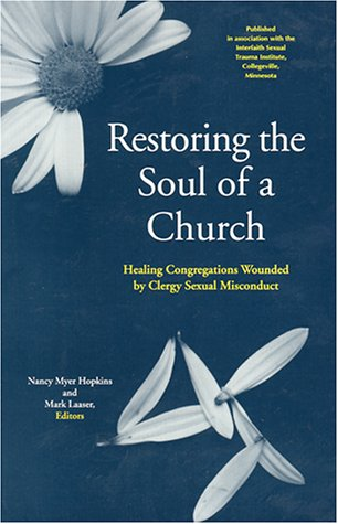 Restoring the Soul of a Church: Healing Congregations Wounded by Clergy Sexual Misconduct 9780814623336
