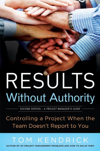 Results Without Authority: Controlling a Project When the Team Doesn't Report to You 9780814417812