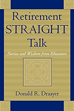 Retirement Straight Talk: Stories and Wisdom from Educators 9780810847279