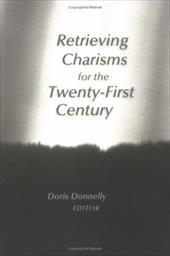 Retrieving Charisms for the Twenty-First Century 3438242
