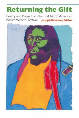 Returning the Gift: Poetry and Prose from the First North American Native Writers' Festival