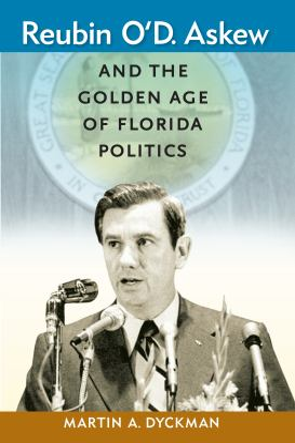 Reubin O'D. Askew and the Golden Age of Florida Politics (Florida Government and Politics) Martin A. Dyckman, David R. Colburn and Susan MacManus