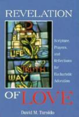 Revelation of Love: Scripture, Prayers, and Reflections for Eucharistic Adoration 9780819864628
