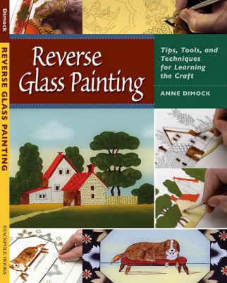 Reverse Glass Painting: Tips, Tools, and Techniques for Learning the Craft 9780811705226