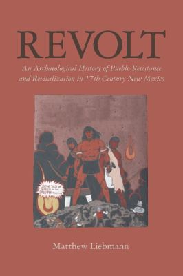 Revolt: An Archaeological History of Pueblo Resistance and Revitalization in 17th Century New Mexico 9780816528653