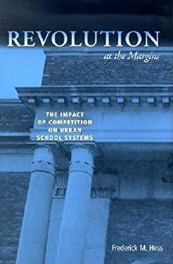 Revolution at the Margins: The Impact of Competition on Urban School Systems 9780815702085