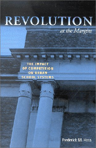Revolution at the Margins: The Impact of Competition on Urban School Systems 9780815702092
