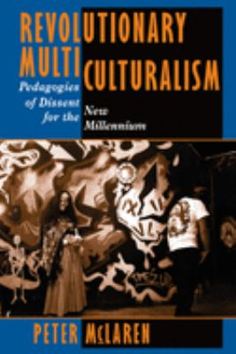 Revolutionary Multiculturalisms: Pedagogies of Dissent for the New Millennium 9780813325712