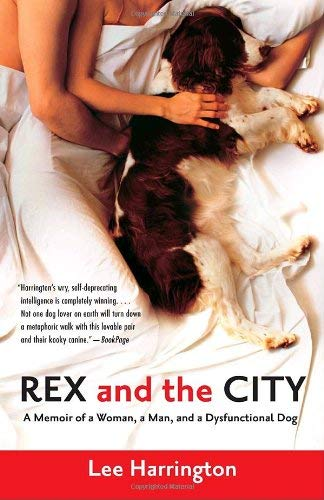 Rex and the City: A Memoir of a Woman, a Man, and a Dysfunctional Dog 9780812973235