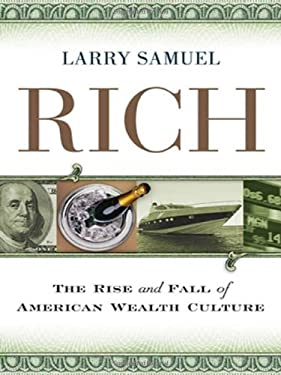 Rich: The Rise and Fall of American Wealth Culture 9780814413623