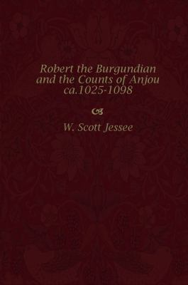 Robert the Burgundian and the Counts of Anjou, ca. 1025-1098 9780813209739