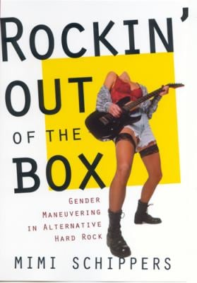 Rockin' Out of the Box: Gender Maneuvering in Alternative Hard Rock 9780813530758