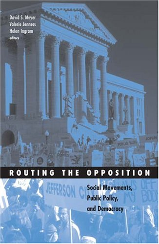 Routing the Opposition: Social Movements, Public Policy, and Democracy 9780816644803
