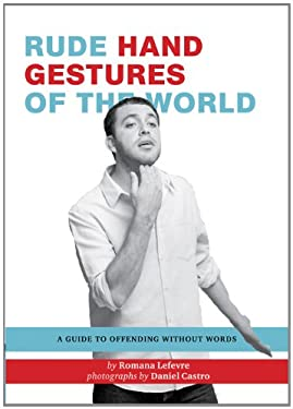 Rude Hand Gestures of the World: A Guide to Offending Without Words 9780811878074