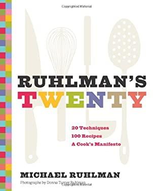 Ruhlman's Twenty : 20 Techniques, 100 Recipes, a Cook's Manifesto