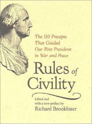 Rules of Civility Rules of Civility: The 110 Precepts That Guided Our First President in War and the 110 Precepts That Guided Our First President in W 9780813922188
