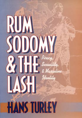 Rum, Sodomy and the Lash: Piracy, Sexuality, and Masculine Identity 9780814782248