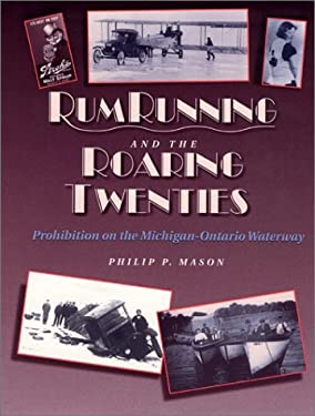 Rumrunning and the Roaring Twenties: Prohibition on the Michigan-Ontario Waterway 9780814325834