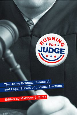 Running for Judge: The Rising Political, Financial, and Legal Stakes of Judicial Elections 9780814740347