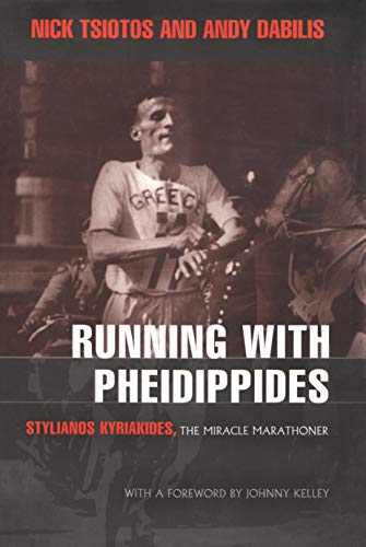 Running with Pheidippides: Stylianos Kyriakides, the Miracle Marathoner 9780815607038