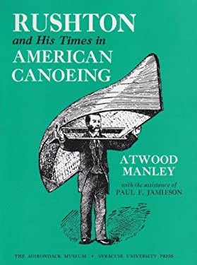 Rushton and His Times in American Canoeing 9780815601418