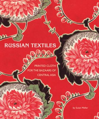 Russian Textiles: Printed Cloth for the Bazaars of Central Asia 9780810993815