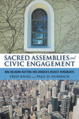 Sacred Assemblies and Civic Engagement: How Religion Matters for America's Newest Immigrants 9780813541716