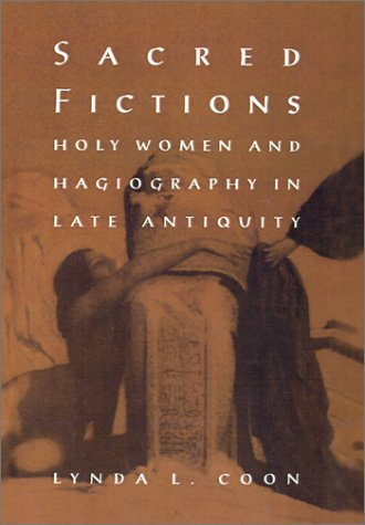 Sacred Fictions: Holy Women and Hagiography in Late Antiquity 9780812233711