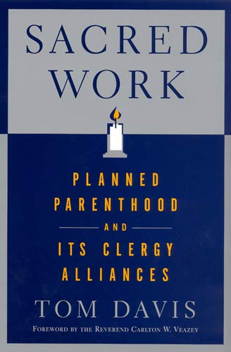 Sacred Work: Planned Parenthood and Its Clergy Alliances 9780813534930