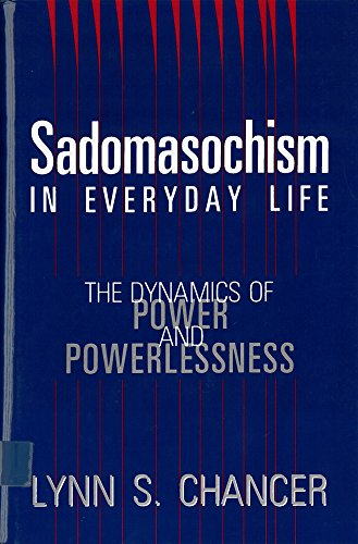 Sadomasochism in Everyday Life: The Dynamics of Power and Powerlessness 9780813518084