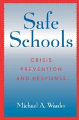 Safe Schools: Crisis Prevention and Response 9780810841758