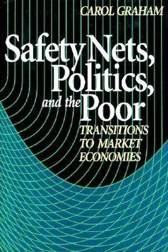Safety Nets, Politics, and the Poor: Transitions to Market Economies 9780815732280