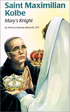 Saint Maximilian Kolbe: Mary's Knight 9780819870452