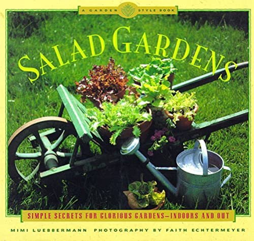 Salad Gardens: Simple Secrets for Glorious Gardens -- Indoors and Out a Garden Style Book 9780811810623