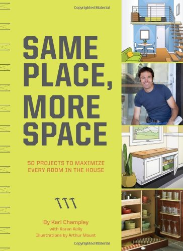 Same Place, More Space: 50 Projects to Maximize Every Room in the House 9780811874731