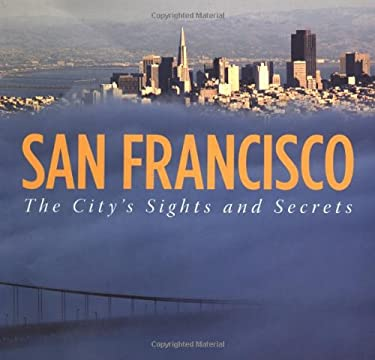 San Francisco: The City's Sights and Secrets 9780811853460