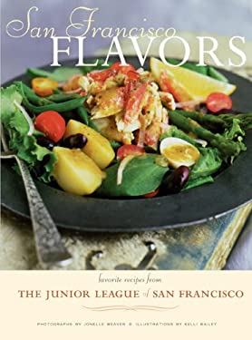 San Francisco Flavors: Favorite Recipes from the Junior League of San Francisco 9780811823425